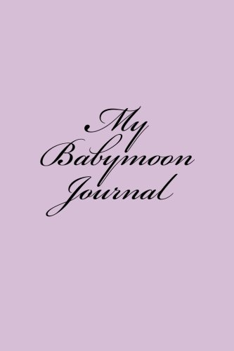 My Babymoon Journal: 150 lined p...