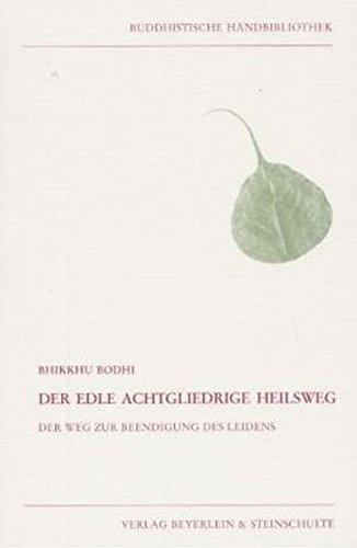 der-edle-achtgliedrige-heilsweg-der-weg-zur-beendigung-des-leidens-buddhistische-handbibliothek