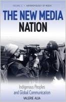 The New Media Nation: Indigenous Peoples and Global Communication (Anthropology of Media)