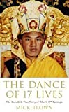 img - for The Dance of 17 Lives: The Incredible True Story of Tibet's 17th Karmapa book / textbook / text book