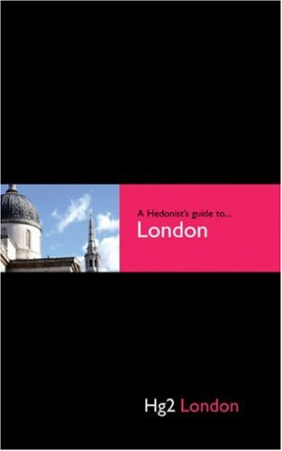 Hedonist's Guide To London 1st Edition (A Hedonist's Guide to...)
