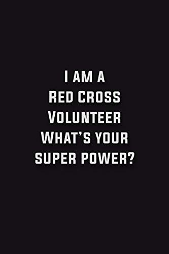 (I am a Red Cross Volunteer What's your super power?: 6x9 Unlined 120 pages writing notebooks for boys and girls)
