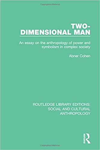 two dimensional man an essay on the anthropology of power and  two dimensional man an essay on the anthropology of power and symbolism in complex society routledge library editions social and cultural anthropology