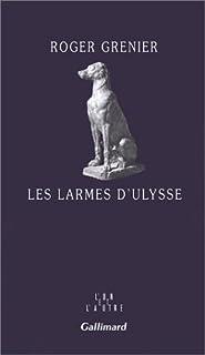 Les larmes d'Ulysse, Grenier, Roger