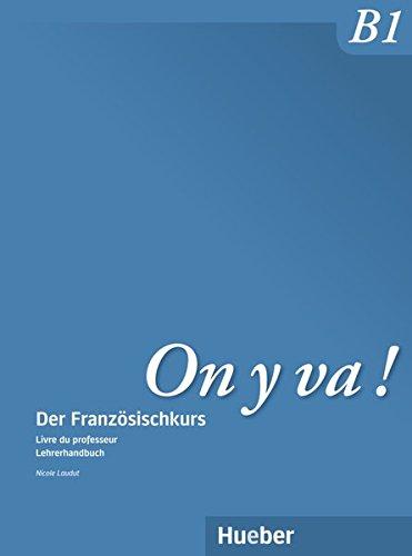 On y va ! B1: Der Französischkurs / Livre du professeur – Lehrerhandbuch