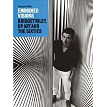 Embodied Visions: Bridget Riley, Op Art and the Sixties by Frances Follin (2004-08-09)