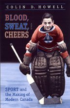 Blood, Sweat, and Cheers: Sport and the Making of Modern Canada (Themes in Canadian History)