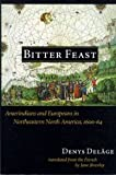 Bitter Feast : Amerindians and Europeans in Northeastern North America, 1600-64, Delage, Denys, 0774804513
