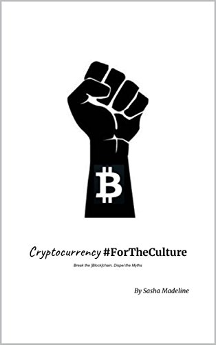 Search : Cryptocurrency #ForTheCulture: Break the [Block]Chain, Dispel the Myths