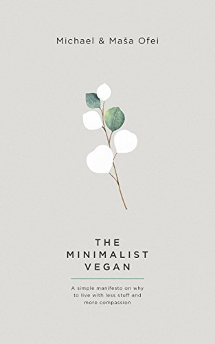The Minimalist Vegan: A Simple Manifesto On Why To Live With Less Stuff And More Compassion cover