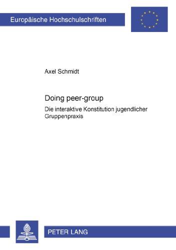 «Doing peer-group»: Die interaktive Konstitution jugendlicher Gruppenpraxis (Europäische Hochschulschriften / Europea