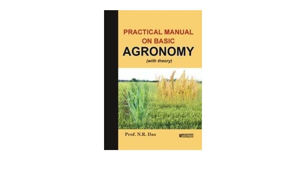 practical manual on basic agronomy with theory n r das rh amazon com practical manual on basic agronomy with theory practical manual of agronomy pdf