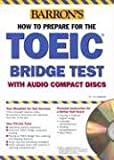 Barron's How to Prepare for the TOEIC Bridge Test, Lynn Lougheed, 0764177419