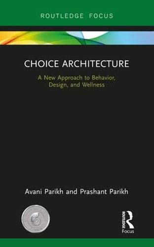 Choice Architecture: A new approach to behavior, design, and wellness