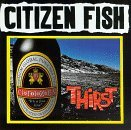 Thirst by Citizen Fish (1996-09-10)