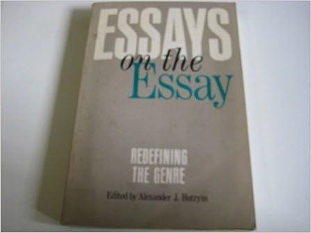 Essays On The Essay Redefining The Genre Alexander J Butrym