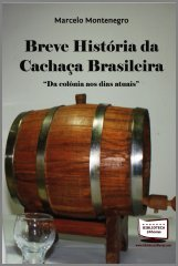 Breve História da Cachaça Brasileira