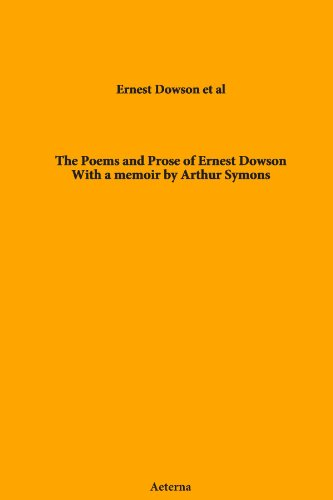The Poems and Prose of Ernest Dowson. With a memoir by Arthur Symons (The Poems And Prose Of Ernest Dowson)