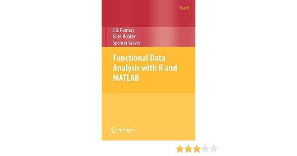 Functional Data Analysis with R and MATLAB (Use R!): James O