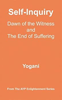 Self-Inquiry - Dawn of the Witness and the End of Suffering (AYP Enlightenment Series Book 7) (English Edition) de [Yogani]