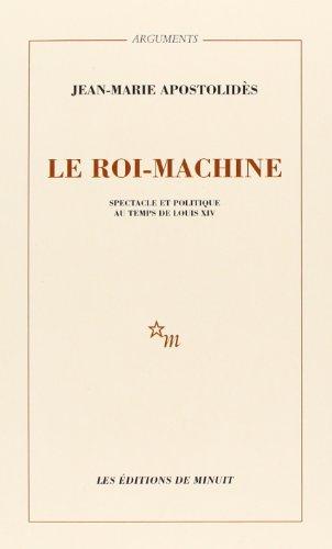 Le roi-machine: Spectacle et politique au temps de Louis XIV (Arguments) (French Edition)