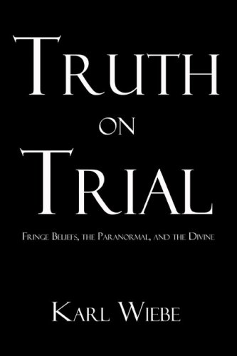 Truth on Trial: Fringe Beliefs, the Paranormal, and the Divine
