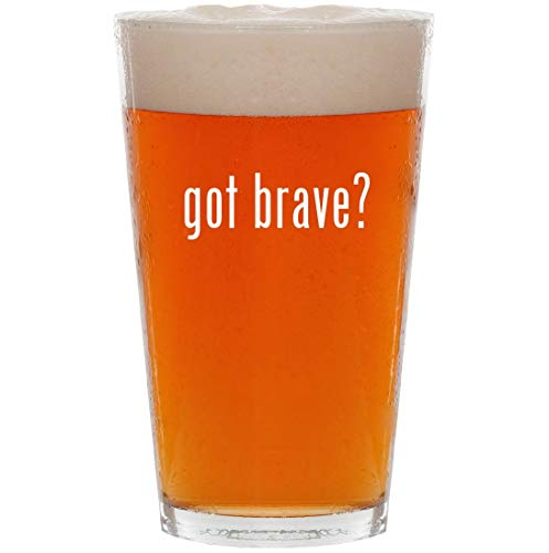 got brave? - 16oz All Purpose Pint Beer Glass
