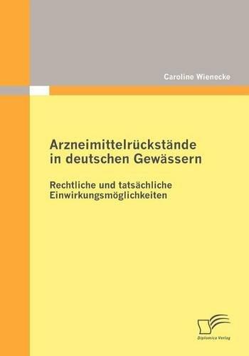 Arzneimittelrückstände in deutschen Gewässern: Rechtliche und tatsächliche Einwirkungsmöglichkeiten