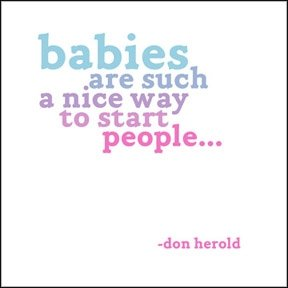 Quotable Herold Babies Are Such A Nice Way Cards Quotes