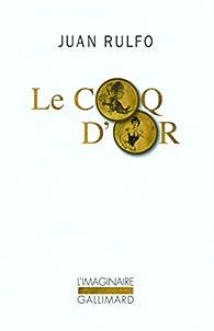 Le Coq d'or et autres textes pour le cinéma par Juan Rulfo