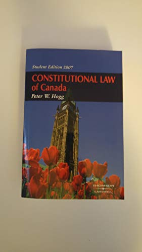 Constitutional Law of Canada 2007 (Peter Hogg Constitutional Law Of Canada Student Edition)