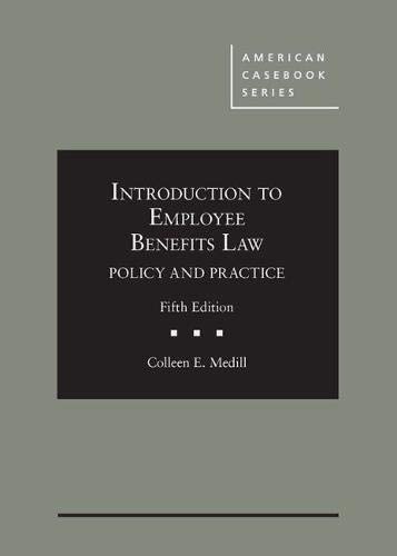 Introduction to Employee Benefits Law: Policy and Practice (American Casebook Series)