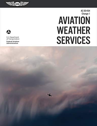 Aviation Weather Services: ASA FAA-AC00-45H, Change 1 (FAA Handbooks Series)