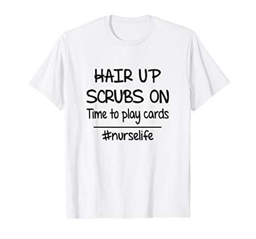 (Hair up scrubs on time to play cards tshirt for nurselife)