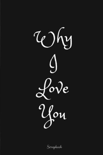 Why I love you: Scrapbook pdf epub