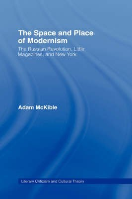 [(The Space and Place of Modernism : The Little Magazine in New York)] [By (author) Adam McKible] published on (July, 2002)