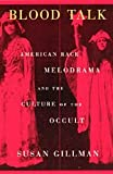 Blood Talk : American Race Melodrama and the Culture of the Occult, Gillman, Susan K., 0226293890