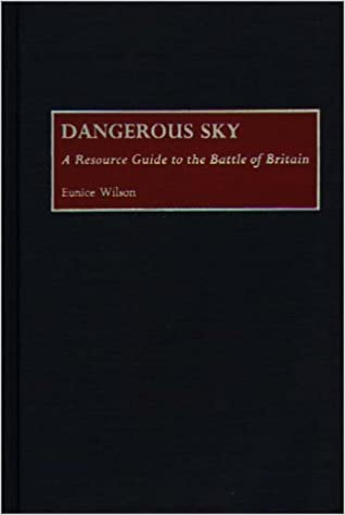 Dangerous Sky: A Resource Guide to the Battle of Britain (Bibliographies of Battles and Leaders)