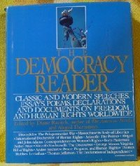 The Democracy Reader: Classic and Modern Speeches, Essays, Poems, Declarations, and Documents on Freedom and Human Right
