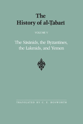 The History of Al-Tabari: The Sasanids, the Byzantines, the Lakmids,