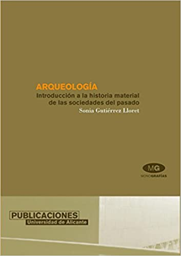 Arqueologia / Archeology: Introduccion a La Historia Material De Las Sociedades Del Pasado / Introduction to the Material History of Past Societies (Spanish ...