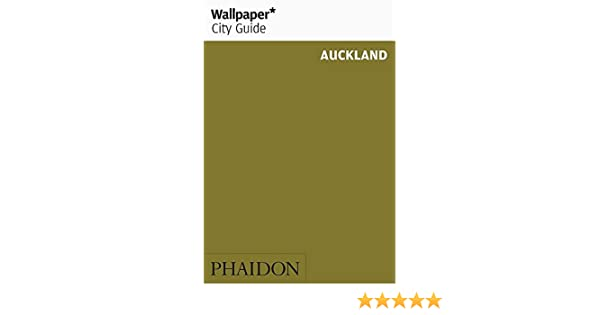Wallpaper city guide: auckland by wallpaper magazine.