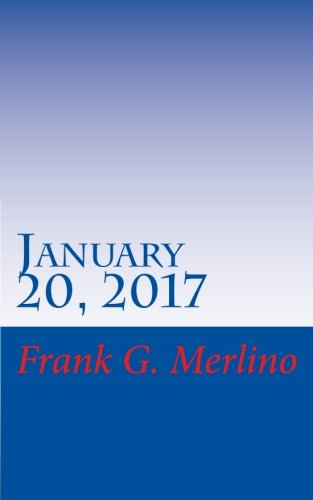 January 20, 2017: Presidential Inauguration Day and Weekend