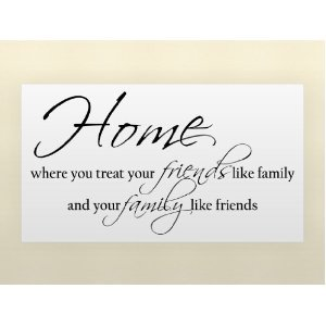 Amazoncom Home Where You Treat Your Friends Like Family And Your
