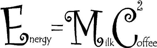 E mc energy equals milk plus coffee squared funny cute