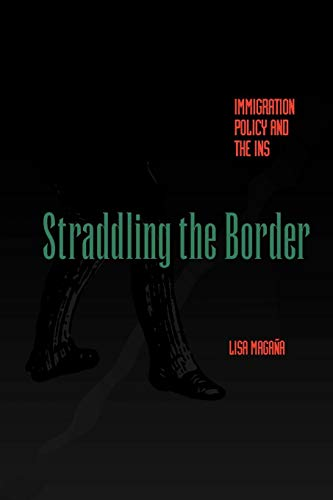 Straddling the Border: Immigration Policy and the INS