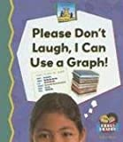Please Don't Laugh, I Can Use a Graph