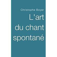 L'art du chant spontané (French Edition)