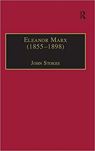 Eleanor Marx (1855–1898): Life, Work, Contacts (The Nineteenth Century Series)