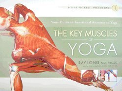 Key Muscles of Yoga Your Guide to Functional Anatomy in Yoga 3RD EDITION [PB,2009]